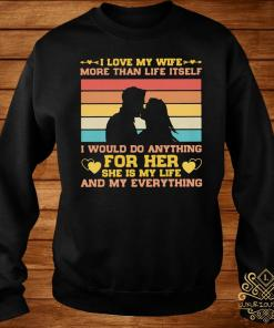 I Love My Wife More Than Life Itself Vintage Shirt sweater