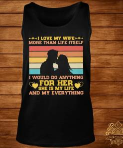 I Love My Wife More Than Life Itself Vintage Shirt tank-top