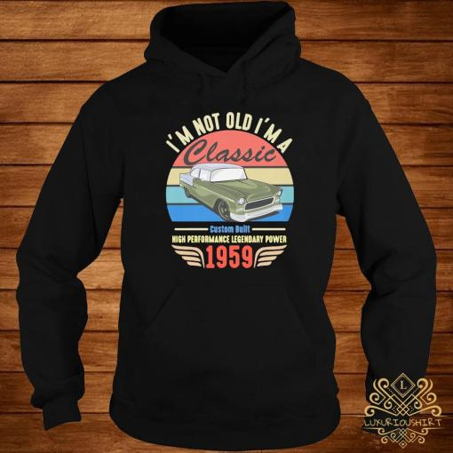 I'm Not Old I'm A 1959 Classic Vintage Shirt hoodie