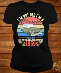 I'm Not Old I'm A 1959 Classic Vintage Shirt ladies-tee