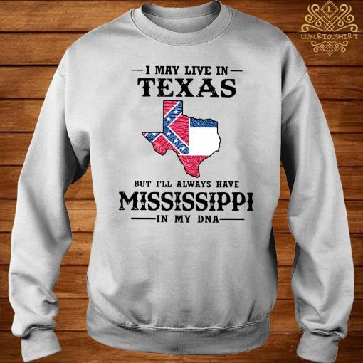 I May Live In Texas But I'll Always Have Mississippi In My DNA Shirt sweater