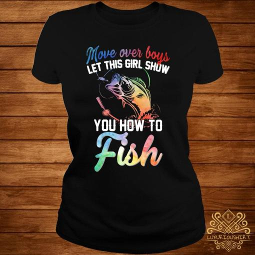 Move Over Boys Let This Girl Show You How To Fish Shirt ladies-tee