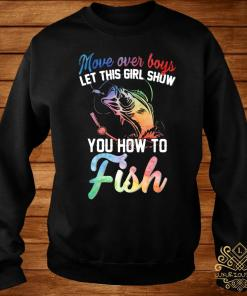 Move Over Boys Let This Girl Show You How To Fish Shirt sweater