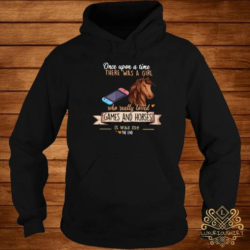 Once Upon A Time There Was A Girl Who Really Loved Games And Horses Shirt hoodie