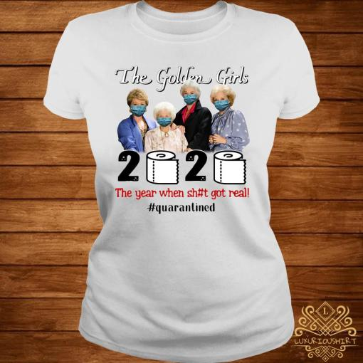 The Golden Girl Face Mask 2020 The Year When Shit Got Real Quarantined Shirt ladies-tee