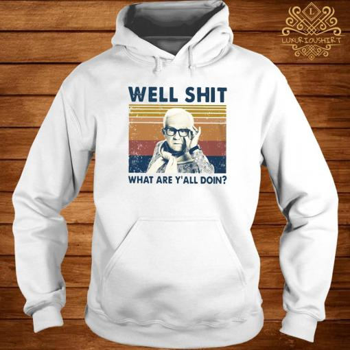Well Shit What Are Y'll Doin Vintage Shirt hoodie