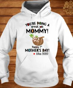 You're Doing A Great Job Mommy Happy 1st Mother's Day Mia 2020 Shirt hoodie