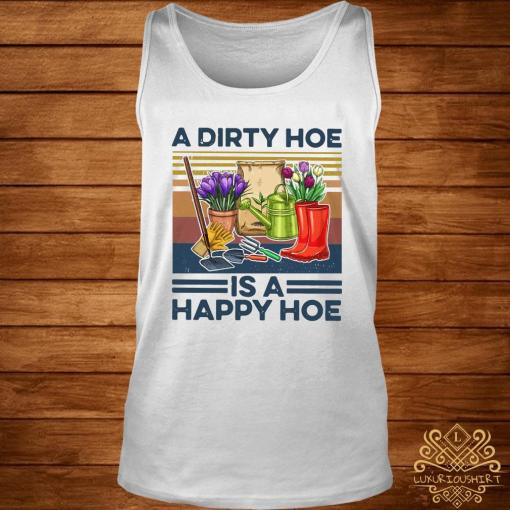 A Dirty Hoe Is A Happy Hoe Garden Vintage Shirt tank-top