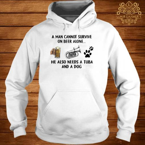 A Man Cannot Survive On Beer Alone He Also Needs A Tuba And A Dog Shirt hoodie