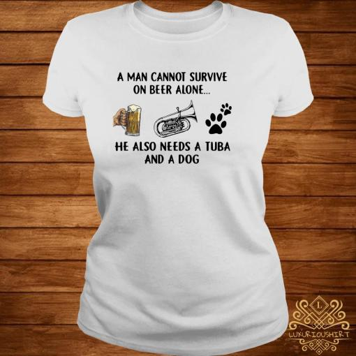 A Man Cannot Survive On Beer Alone He Also Needs A Tuba And A Dog Shirt ladies-tee