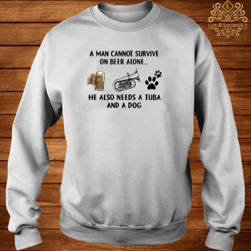 A Man Cannot Survive On Beer Alone He Also Needs A Tuba And A Dog Shirt sweater