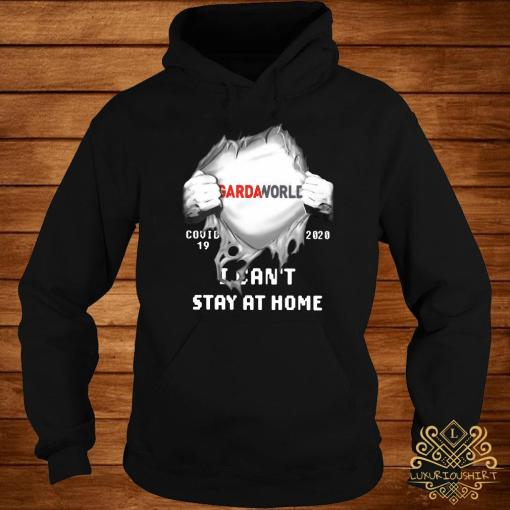 Gardaworld Inside Me Covid-19 2020 I Can't Stay At Home Shirt hoodie