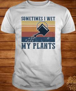 Garden Sometimes I Wet My Plants Vintage Shirt