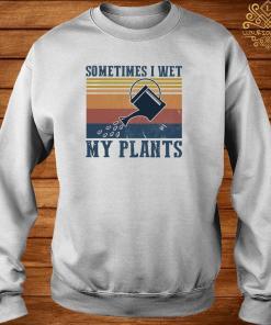 Garden Sometimes I Wet My Plants Vintage Shirt sweater