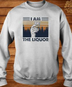 I Am The Liquor Whiskey Cup Glasses Vintage Shirt sweater