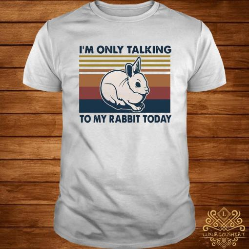 I'm Only Talking To My Rabbit Today Vintage Shirt