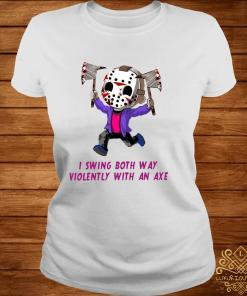 I Swing Both Way Violently With An Axe Shirt ladies-tee