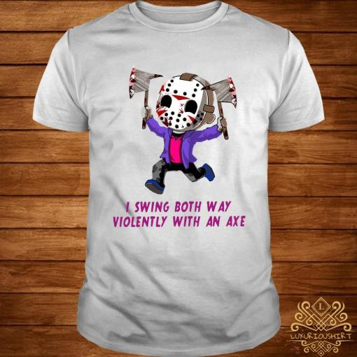 I Swing Both Way Violently With An Axe Shirt