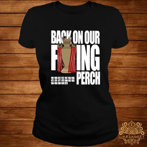 Liverpool FC Back On Our Fucking Perch Shirt ladies-tee