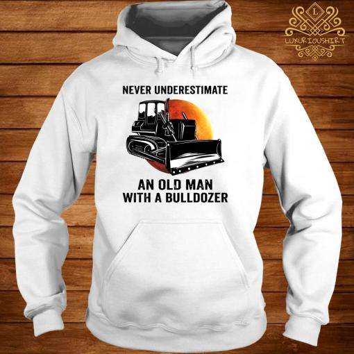 Never Underestimate An Old Man With A Bulldozer Shirt hoodie