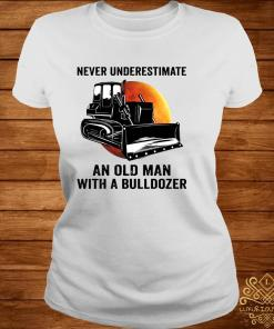 Never Underestimate An Old Man With A Bulldozer Shirt ladies-tee