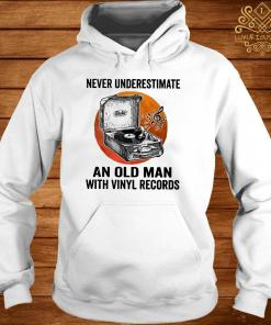 Never Underestimate An Old Man With Vinyl Records Shirt hoodie