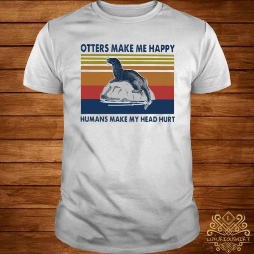 Otters Make Me Happy Humans Make My Head Hurt Vintage Shirt
