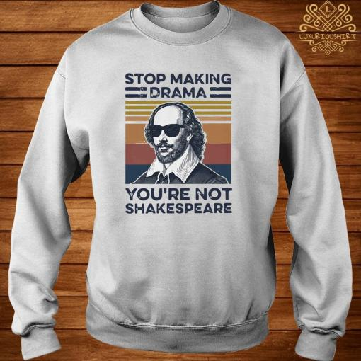 Stop Making Drama You're Not Shakespeare Vintage Shirt sweater