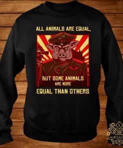 All Animals Are Equal But Some Animals Are More Equal Than Others Shirt sweater