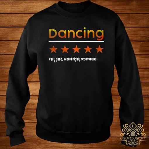 Dancing Very Good Would Highly Recommend Shirt sweater