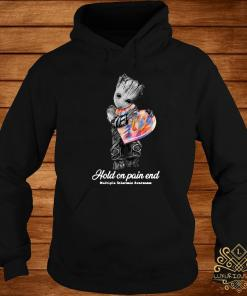 Groot Hold On Pain End Multiple Sclerosis Awareness Shirt hoodie