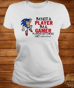I'm Not A Player I'm A Gamer Players Get Chicks I Get Bullied At School Shirt ladies-tee