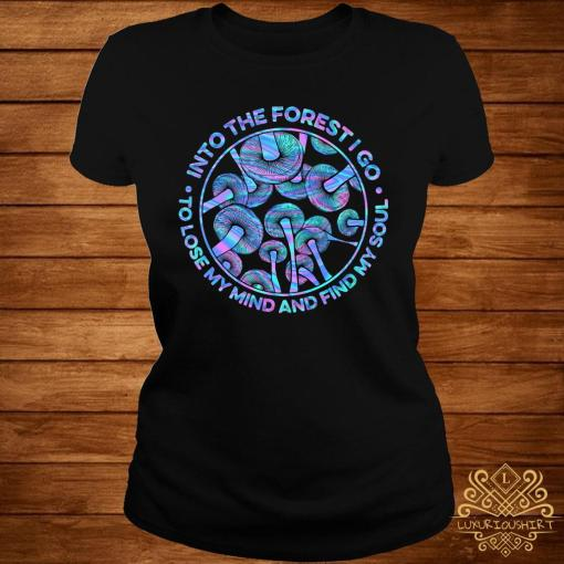 Mushroom Into The Forestigo To Lose My Mind And Find My Soul Shirt ladies-tee