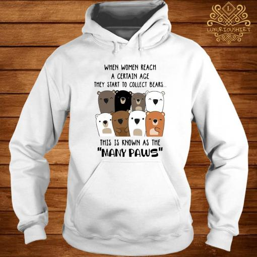 When Women Reach A Certain Age They Start To Collect Bears Shirt hoodie