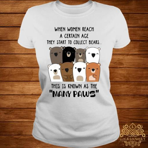 When Women Reach A Certain Age They Start To Collect Bears Shirt ladies-tee