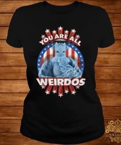 You Are All Weirdos Shirt ladies-tee