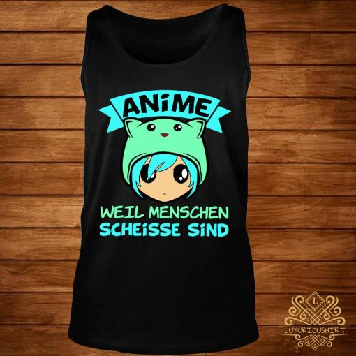Anime Weil Menschen Scheisse Sind Shirt tank-top