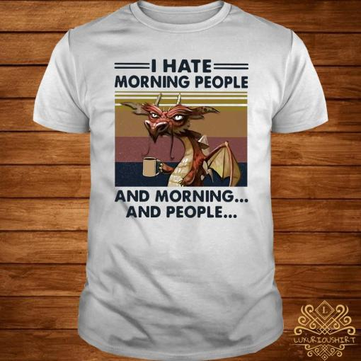 Dragon Drinking Coffee I Hate Morning People And Mornings And People Vintage Shirt