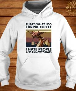 Dragon That's What I Drink Coffee I Hate People And I Know Things Vintage Shirt hoodie