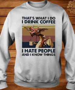 Dragon That's What I Drink Coffee I Hate People And I Know Things Vintage Shirt sweater