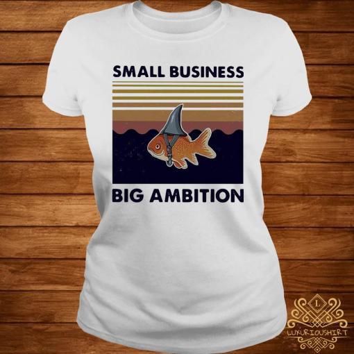 Fish Small Business Big Ambition Vintage Shirt ladies-tee