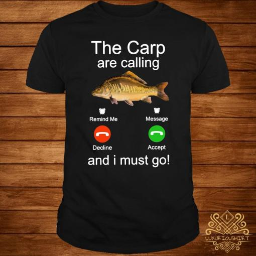 Fishing The Carp Are Calling And I Must Go Shirt