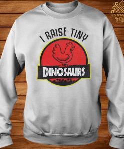 I Raise Tiny Dinosaurs Chicken Shirt sweater