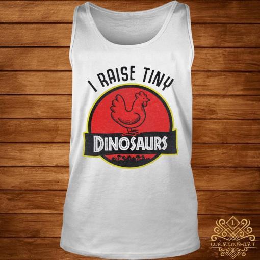 I Raise Tiny Dinosaurs Chicken Shirt tank-top