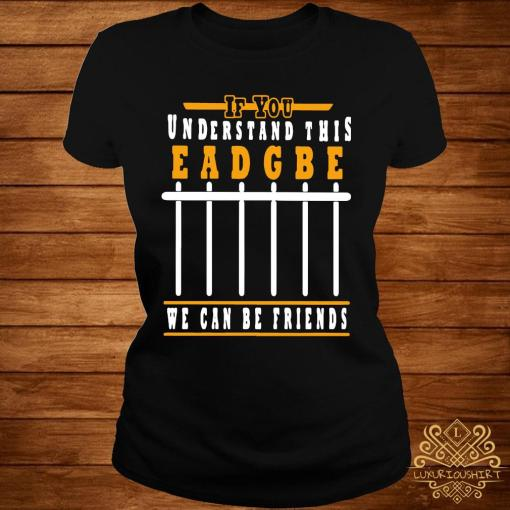 If You Understand This Eadgbe We Can Be Friends Shirt ladies-tee