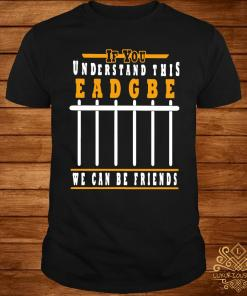 If You Understand This Eadgbe We Can Be Friends Shirt
