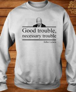 John Lewis Good Trouble Necessary Trouble Shirt sweater