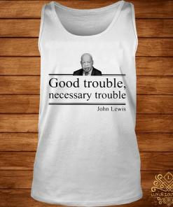 John Lewis Good Trouble Necessary Trouble Shirt tank-top