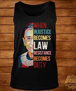 Ruth Bader Ginsburg When Injustice Becomes Law Rebellion Becomes Duty Shirt tank-top