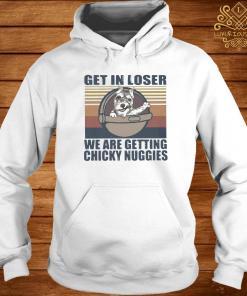 Schnauzer Get In Loser We Are Getting Chicky Nuggies Vintage Shirt hoodie